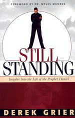 Still Standing : Insights Into the Life of the Prophet Daniel :  Insights Into the Life of the Prophet Daniel - Derek Grier
