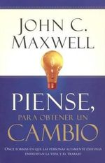 Piense, Para Obtener un Cambio / Thinking for a Change - John C Maxwell