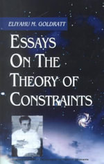 Essays on the Theory of Constraints - Eliyahu M Goldratt