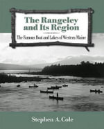 The Rangeley and Its Region : The Famous Boat and Lakes of Western Maine - Stephen A Cole
