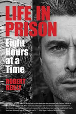 Life in Prison : Eight Hours at a Time - Robert Reilly, Jr.