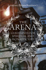 The Arena : Guidelines for Spiritual and Monastic Life - Ignatius Brianchaninov