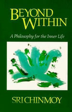 Beyond within : Philosophy for the Inner Life - Sri Chinmoy