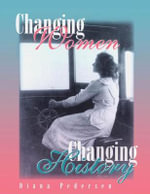 Changing Women, Changing History : A Bibliography of the History of Women in Canada - Diana Pederson