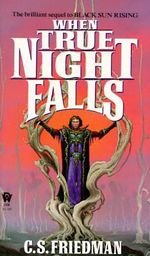 When True Night Falls :  The Coldfire Trilogy, Book Two - C. S. Friedman
