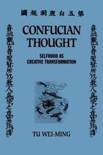 Confucian Thought : Selfhood as Creative Transformation - Wei-ming Tu