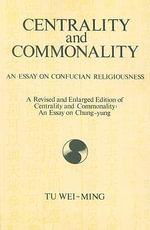 Centrality and Commonality : Essay on Chung-yung - Wei-ming Tu