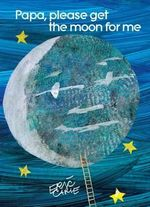 Papa, Please Get the Moon for ME : World of Eric Carle - Eric Carle