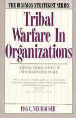 Tribal Warfare in Organizations : Turning Tribal Conflict into Negotiated Peace - Peg C. Neuhauser