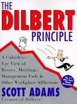 The Dilbert Principle : A Cubicle's-Eye View of Bosses, Meetings, Management Fads and Other Workplace Afflictions - Scott Adams