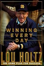 Winning Everyday : The Game Plan for Success - Lou Holtz
