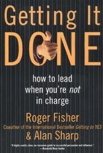 Getting it Done : How to Lead When You're Not in Charge - Roger Fisher