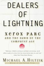 Dealers of Lightning : Xerox Parc and the Dawn of the Computer Age - Michael Hiltzik