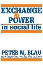 Exchange and Power in Social Life - Peter M. Blau