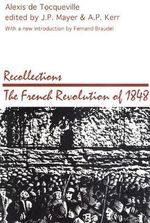 Recollections : French Revolution of 1848 - Alexis de Tocqueville