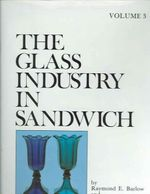 The Glass Industry in Sandwich : v. 3 - Raymond E. Barlow