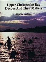 Upper Chesapeake Bay Decoys and Their Makers - David Hagan