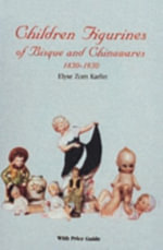 Children's Figurines of Bisque and Chinawares, 1850-1950 - Elyse Zorne Karlin