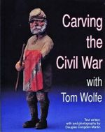 Carving the Civil War with Tom Wolfe - Tom Wolfe