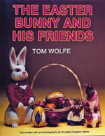 The Easter Bunny and His Friends - Tom Wolfe