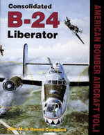 Consolidated B-24: Volume 1 : American Bombers at War - John M. Campbell