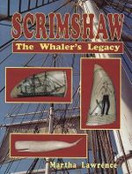 Scrimshaw, the Whaler's Legacy - Martha Lawrence