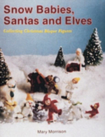 Snow Babies, Santas and Elves : Collecting Christmas Bisque Figures - Mary Morrison
