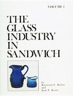 The Glass Industry in Sandwich :  Volume Five - Raymond E. Barlow