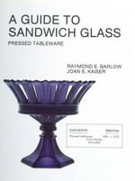A Guide to Sandwich Glass : Pressed Tableware from Volume 1 - Raymond E. Barlow