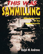 This Was Sawmilling - Ralph W. Andrews