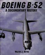 The Boeing B-52 : A Documentary History - Walter J. Boyne