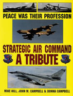 Peace Was Their Profession : Strategic Air Command - A Tribute - Michael Hill