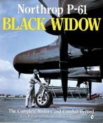 Northrop P-61 Black Widow : The Complete History and Combat Record - Garry R. Pape
