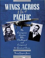 Wings Across the Pacific : The Courageous Aviators Who Challenged and Conquered the Greatest Ocean - Terry Gwynn-Jones