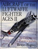 Aircraft of the Luftwaffe Fighter Aces II: Volume 2 : A Chronicle in Photographs - Bernd Barbas