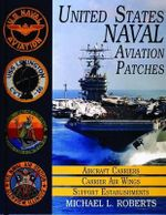 U.S.Naval Aviation Patches : Aircraft Carriers, Carrier Air Wings, Support Establishments v. 1 - Michael L. Roberts