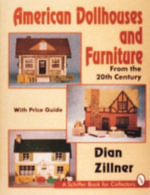 American Dollhouses and Furniture : From the 20th Century - Dian Zillner
