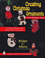 Creating Christmas Ornaments from Polymer Clay : Schiffer Book for Woodcarvers - Bridget C. Albano