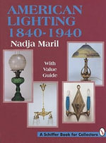 American Lighting, 1840-1940 : 1840-1940 - Nadja Maril