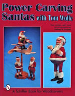 Power Carving Santas with Tom Wolfe : Schiffer Book for Woodcarvers - Tom Wolfe