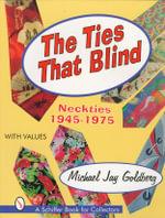 Ties That Blind : Neckties 1945-1975 - Michael J. Goldberg