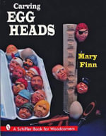 Carving Egg Heads : Schiffer Book for Woodcarvers - Mary Finn