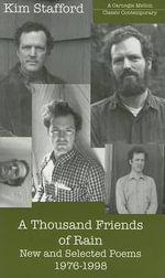 A Thousand Friends of Rain : New and Selected Poems, 1976-1998 - Kim Stafford
