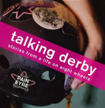 Talking Derby : Stories from a Life on Eight Wheels - Kate Hargreaves