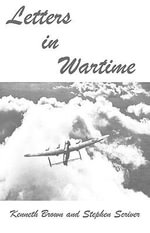 Letters in Wartime - Kenneth Brown