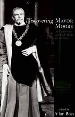 Discovering Mavor Moore : An Exploration and Eight Works for the Stage - Mavor Moore