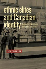 Ethnic Elites and Canadian Identity : Japanese, Ukrainians, and Scots, 1919-1971 - Aya Fujiwara