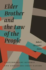 Elder Brother and the Law of the People : Contemporary Kinship and Cowessess First Nation - Robert Alexander Innes