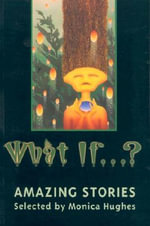 What If...? : Amazing Stories - Monica Hughes