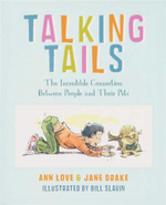 Talking Tails : The Incredible Connection Between People and Their Pets - Ann Love